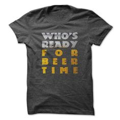 Ready for beer time T Shirts, Hoodie. Shopping Online Now ==► https://www.sunfrog.com/LifeStyle/Ready-for-beer-time.html?41382