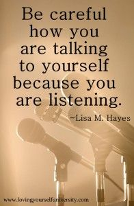 Watch what you say about yourself!