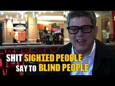 ▶ Shit People Say To Blind People - YouTube