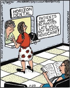 Patients who are 30 minutes late will NOT receive novocaine!