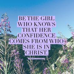 Be the girl who knows that her confidence is not in who she knows, who shes dating, or how much money she makes but in who she is in Christ. #projectinspired