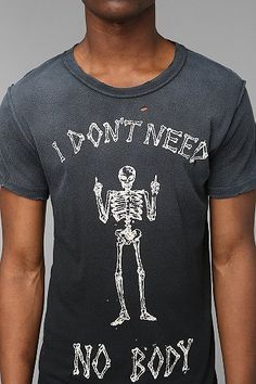 this shirt, though. i don't need no body.