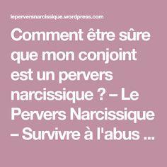 Comment être sûre que mon conjoint est un pervers narcissique ? – Le Pervers Narcissique – Survivre à l'abus narcissique [#SAN]
