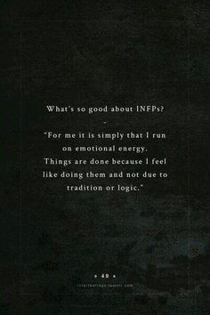 #becauseiwantto, INFP, what so good about. For me it is simply that I run on emotional energy. Things are done because I feel like doing them and not due to tradition or logic.                                                                                                                                                                                 More