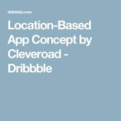 Location-Based App Concept by Cleveroad - Dribbble