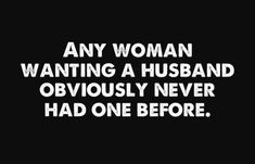 And men seem to share the same sentiment about women as wives. Perhaps the contract is the problem. Great Quotes, Me Quotes, Funny Quotes, Funny Memes, Hilarious, Inspirational Quotes, Funny Divorce Quotes, Sarcastic Quotes, Quotable Quotes