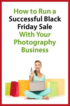 How to Run a Successful Black Friday Sale With Your Photography Business (via The Modern Tog)