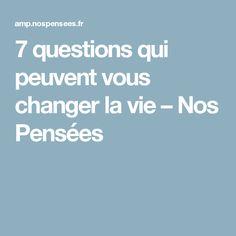 7 questions qui peuvent vous changer la vie – Nos Pensées