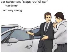Car Salesman Slaps Roof Of Car Car Dents I Am Very Strong #Funny #Picture