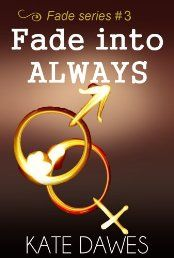 Fade into Always (Fade series #3, the conclusion)