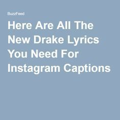 Here Are All The New Drake Lyrics You Need For Instagram Captions