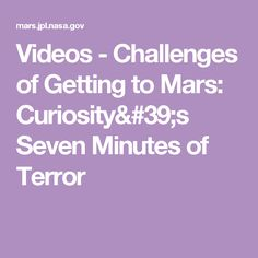 Videos - Challenges of Getting to Mars: Curiosity's Seven Minutes of Terror