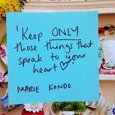 """""""Keep ONLY things that speak to your heart"""". Learn the KonMari method from The Life-Changing Magic of Tidying by Marie Kondo Merci Marie, Konmari Method, Marie Kondo, Daily Thoughts, Visual Statements, Tidy Up, Getting Organized, Decluttering, Wise Words"""