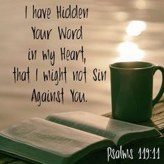 I have hidden Your word in my heart that I might not sin against You. - Psalm 119:11