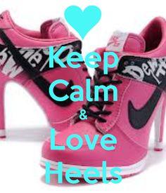 Keep Calm & Love Heels