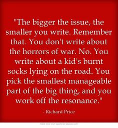 The BIGGER the issue, the SMALLER you write.