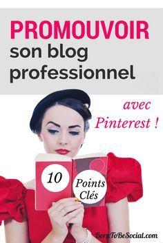 VERSION FRANÇAISE - PROMOUVOIR SON BLOG PROFESSIONNEL SUR PINTEREST : 10 POINTS CLÉS   Toute entreprise qui publie des articles blog peut faire la promotion de son blog sur Pinterest et augmenter son nombre de visites. Vous publiez sans doute le contenu d