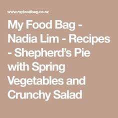 My Food Bag - Nadia Lim - Recipes - Shepherd's Pie with Spring Vegetables and Crunchy Salad Quick Weeknight Meals, I Foods, Dinner Recipes, Pie, Tasty, Salad, Vegetables, Cooking, Spring