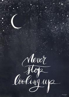 Never stop looking up quote