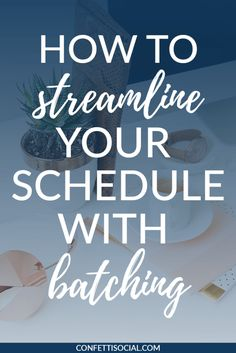 Learn how to streamline your schedule with batching today on Confetti Social.  | blogging tips | batching content | work from home tips | time management
