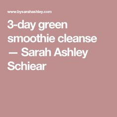 3-day green smoothie cleanse — Sarah Ashley Schiear