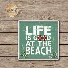 Life Is Good At The Beach Drink Coasters, Nautical Handmade Design, Ceramic Tiles, Housewarming Gift, Beach Decor, Made To Order by SRVintageandDesigns on Etsy
