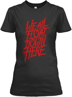 We All Float Down Here Tees Black T-Shirt Front Pennywise The Dancing Clown, Just For You, Tees, Mens Tops, T Shirt, Black, Fashion, Supreme T Shirt, Moda