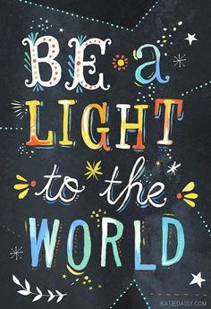 """be a light to the world"""