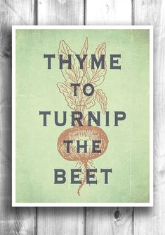 Thyme To Turnip The Beet - Fine art letterpress poster - Typographic print