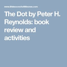 The Dot by Peter H. Reynolds: book review and activities