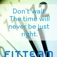 www.fitteamenjoylife.com #fitteam #fitteamenjoylife #fitteamglobal Don't wait. The time will never be just right