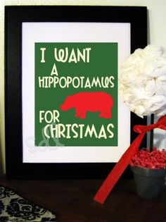 I want a hippopotamus for Christmas. It's a little early, but what ever.