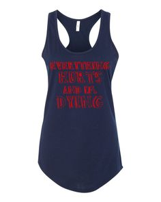 Everything hurts and I'm Dying! tanktop by itssweatyweather on Etsy