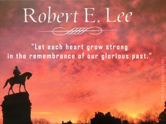 The great Robert E. We will always remember their glorious past. Civil War Quotes, Civil War Art, Southern Heritage, Southern Pride, American Civil War, American History, American Flag, Robert E Lee Quotes, Confederate States Of America