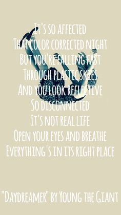 """Daydreamer"" by Young the Giant I absolutely love the lyrics of this song! It's so pretty <3"