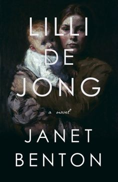 Lilli De Jong by: Janet Benton (released in May, 2017) – An unweb woman enters a home to deliver her baby, and fights to keep her baby and survive poverty.