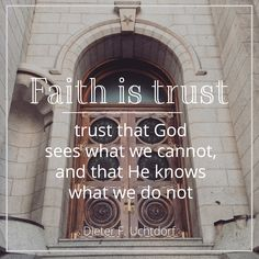 """President Dieter F. Uchtdorf: """"Faith is trust — trust that God sees what we cannot, and that He knows what we do not."""" #LDS #LDSconf #quotes"""
