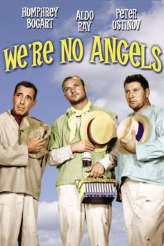 We're No Angels (1955)  Humphrey Bogart, Aldo Ray, Peter Ustinov Directed by: Michael Curtiz