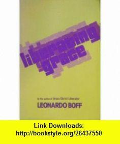 Liberating Grace (9780883442821) Leonardo Boff, John Drury , ISBN-10: 0883442825  , ISBN-13: 978-0883442821 ,  , tutorials , pdf , ebook , torrent , downloads , rapidshare , filesonic , hotfile , megaupload , fileserve