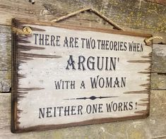 There Are Two Theories To Arguin' With A Woman, Neither One Works, Western, Antiqued, Wooden Sign - Handcrafted Ideen 2020 Man Shed Sign, Shed Signs, Barn Signs, Funny Wood Signs, Diy Wood Signs, Painted Pallet Signs, Painted Pallets, Western Signs, Western Quotes
