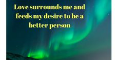 Love surrounds me and feeds my desire to be a better person. #Enjoylife #Inspiration #lovethyself