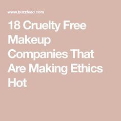 18 Cruelty Free Makeup Companies That Are Making Ethics Hot