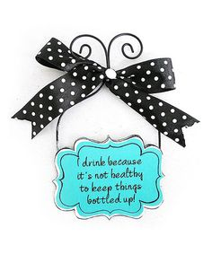 Another great find on #zulily! Blue Metal 'I Drink' Plaque with Ribbon #zulilyfinds
