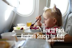 How to pack airplane snacks for kids? / http://villagegreennetwork.com/pack-airplane-snacks-kids/