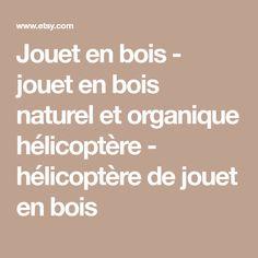 Jouet en bois - jouet en bois naturel et organique hélicoptère - hélicoptère de jouet en bois