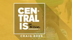 Central Is: On Mission | Craig Rees | September 27, 2015