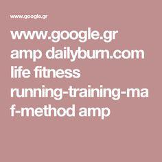 www.google.gr amp dailyburn.com life fitness running-training-maf-method amp