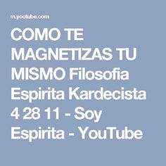 COMO TE MAGNETIZAS TU MISMO Filosofia Espirita Kardecista 4 28 11 - Soy Espirita - YouTube