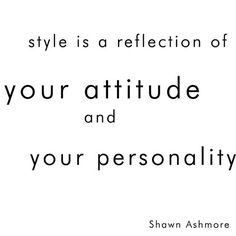 """""""style is a reflection of your attitude and your personality."""""""