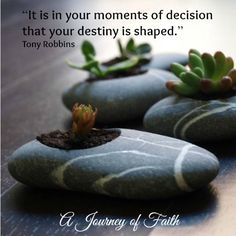 """""""It is in your moments of decision  that your destiny is shaped.""""  Tony Robbins"""